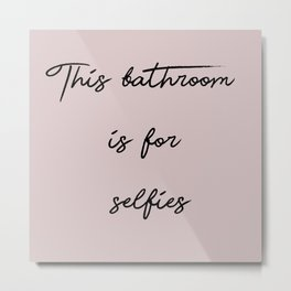 Bathroom Selfies Metal Print