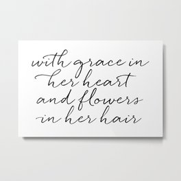 With Grace In Her Heart & Flowers In Her Hair Metal Print