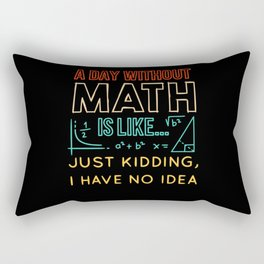 Pi day Shirt a Day Without Math is Like Rectangular Pillow