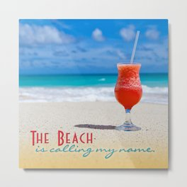 The Beach is Calling My Name Cocktail & Ocean Metal Print