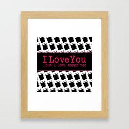 I Love You & Books Too Framed Art Print