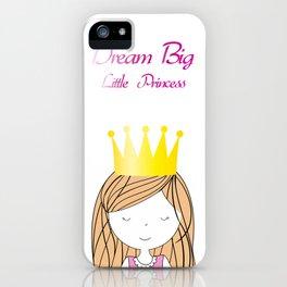Dream Big Little Princess iPhone Case