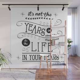 Life in Your Years Quote by Jan Marvin Wall Mural