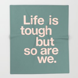 Life is Tough But So Are We Throw Blanket