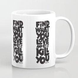 FIND WHAT YOU LOVE Coffee Mug
