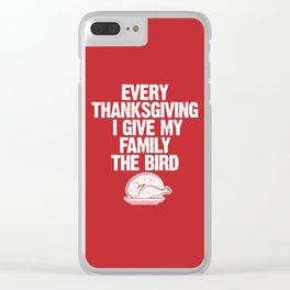 Every Thanksgiving I Give My Family The Bird Clear iPhone Case