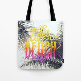 Lifes a beach Tote Bag