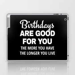 Birthdays are Good for You The More You Have The Longer You Live (Black) Laptop & iPad Skin