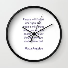People will forget what you said - Maya Angelou Wall Clock