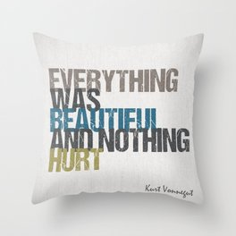 Everything was beautiful and nothing hurt – Kurt Vonnegut quote Slaughterhouse Five Throw Pillow