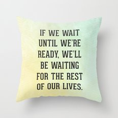 Wait Until We're Ready Quote Throw Pillow