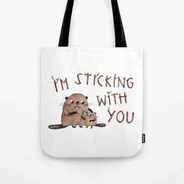 I'm Sticking With You beaver illustration with hand drawn typography Tote Bag