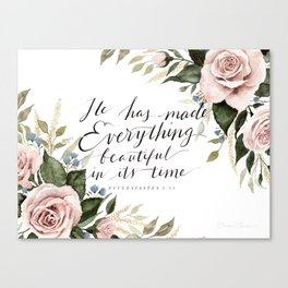 """He has made Everything beautiful in its time"" Canvas Print"