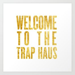 Welcome To The Trap Haus Art Print