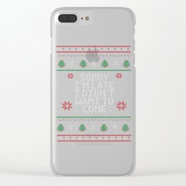 Sorry I'm Late, I didn't want to come. - Ugly Christmas Sweater. Clear iPhone Case