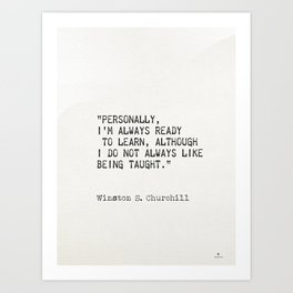 """""""Personally, I'm always ready to learn, although I do not always like being taught."""" Art Print"""