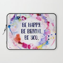 Be Happy. Be Bright. Be You - Watercolor Laptop Sleeve