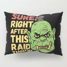 Sure Right After This Raid Though - Funny Gaming Illustration Pillow Sham