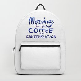Mornings are for Coffee and Contemplation Backpack