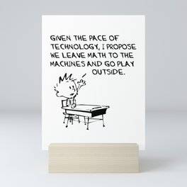 CALVIN and HOBBES | Given The Pace Of Technology I Propose We Leave Math To The Machines And Go Play Mini Art Print