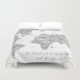 We travel not to escape life grayscale world map Duvet Cover