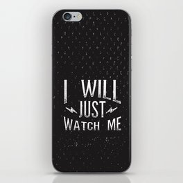 I Will... Just Watch Me iPhone Skin