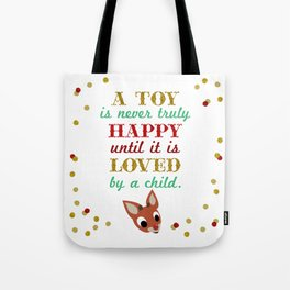 A toy is never truly happy, until it is loved by a child Tote Bag