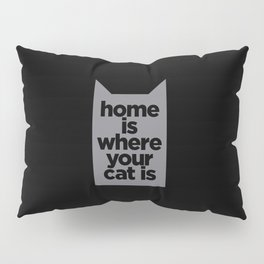 Home Is Where Your Cat Is Pillow Sham