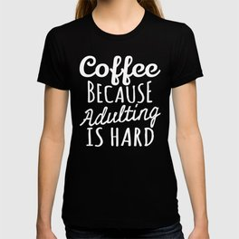 Coffee Because Adulting is Hard (Black & White) T-shirt