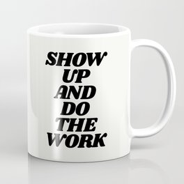 Show Up and Do the Work motivational typography in black and white home wall decor Coffee Mug