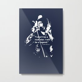 I won't be a rock star. I will be a legend Freddy Mercury Queen Quote Design Metal Print