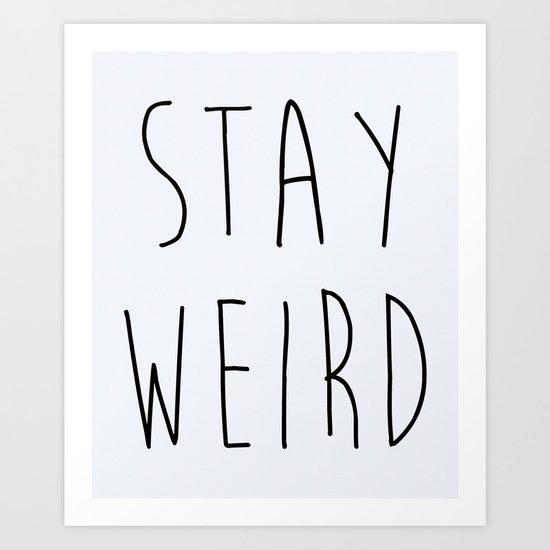 Stay Weird Funny Quote Art Print