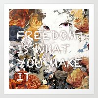 Freedom is what you make it Art Print