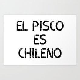 El Pisco es Chileno Art Print