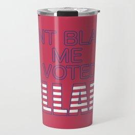 Dont Blame Me I Voted Hillary Travel Mug