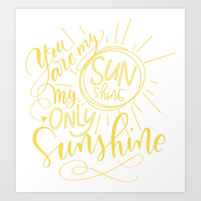 Yellow You Are My Sunshine Art Print By
