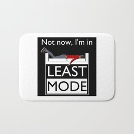 Not now, I'm in Least Mode Bath Mat