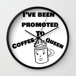 Ive Been Promoted to Coffee Queen Wall Clock