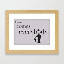 here comes everybody Framed Art Print