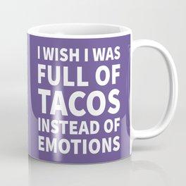 I Wish I Was Full of Tacos Instead of Emotions (Ultra Violet) Coffee Mug