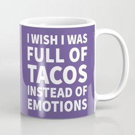 I Wish I Was Full of Tacos Instead of Emotions (Ultra Violet) Coffee Mug