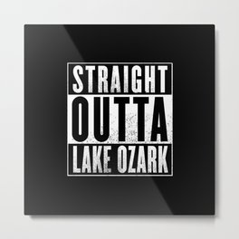 Straight Outta Lake Ozark Metal Print