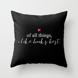 Of All Things, I Like Books Best Throw Pillow