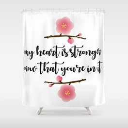 MY HEART IS STRONGER NOW Shower Curtain