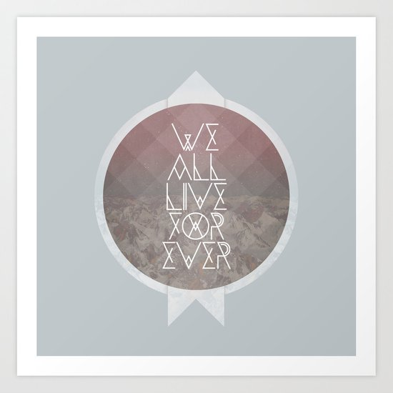 We All Live Forever Art Print