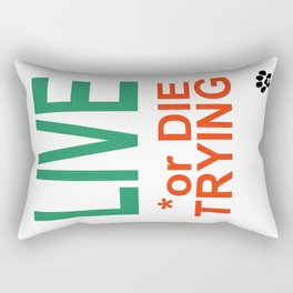 LIVE *or DIE TRYING Rectangular Pillow