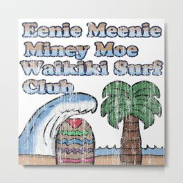 Eene Meenie Miney Moe Waikiki Surf Club Metal Print