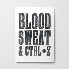 Blood, Sweat & Ctrl + Z Metal Print