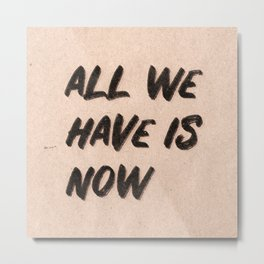 All We Have is Now Pink Metal Print