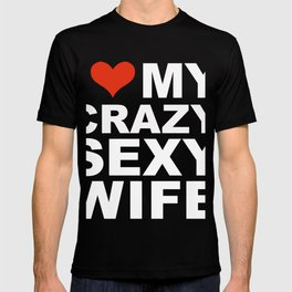 I Love My Hot Crazy Sexy Wife Marriage Husband T-shirt